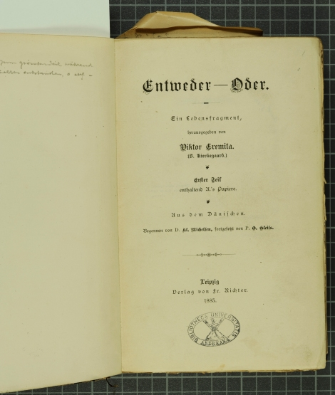 Written in fraktur, the title page of Entweder - Oder. Ein Lebensfragment by Søren Kierkegaard, translated into German by Al. Michelsen and O. Gleiss.  (And PT8142.E6M4) It's one of several books by and about the Danish philosopher housed in the Anderson collection.