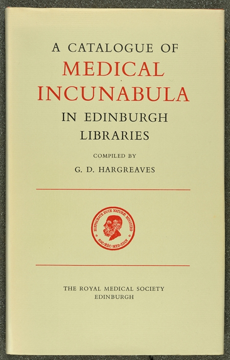 Catalogue of Medical Incunabula in Edinburgh Libraries, by Geoffrey D. Hargreaves (Edinburgh : The Royal Medical Society, 1976).