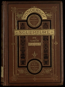 Wonders of Sculpture by Louis Viardot. Features gilded pages and is sprinkled throughout with detailed illustrations of sculptures (Cro NB60.V5)