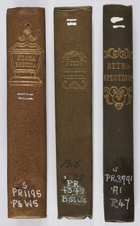 Examples of spine titles blocked in gold; the first, dating to 1834, has been applied at a slight angle. Thomas Willcocks, Flora poetica (London: Longman, Rees, Orme and Co, 1834), s PR1195.F6W5 ; William Burt, Christianty: a poem, in three books (London: Cochrane & Co., 1835), s PR4349.B51C5 ; Retrospections: a soldier's story (Dublin: William Curry, Jun. and Co., 1839), s PR3991.A1R47.