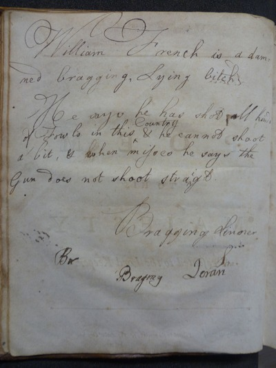 One of the first announcements that a keen student would encounter when opening the university's valuable quarto copy of Joseph Addison's Works: 'William French is a damned bragging, lying bitch.  He says he has shot all kinds of Fowls in this County & he cannot shoot a bit, & when misses he says the gun does not shoot straight.  Bragging Sinner'.  s.PR3300.D21, Vol. 1, p. 6.