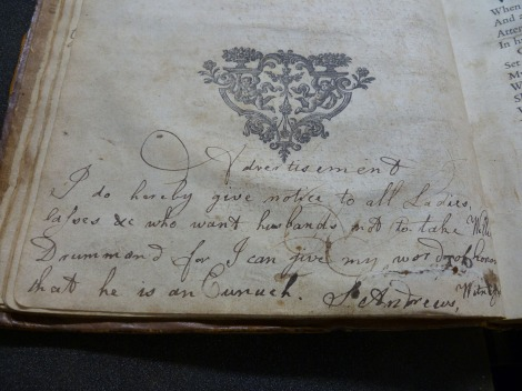 In the first volume of the library's much-abused copy of Joseph Addison's Works, readers would swiftly find this timely warning: 'I hereby give notice to all Ladies, lasses &c who want husbands not to take Willie Drummond for I can give my word of honour that he is an Eunuch'.  s.PR3300.D21, Vol. 1, p. 8.